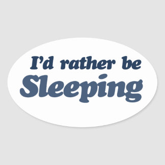 Id rather be sleeping oval sticker