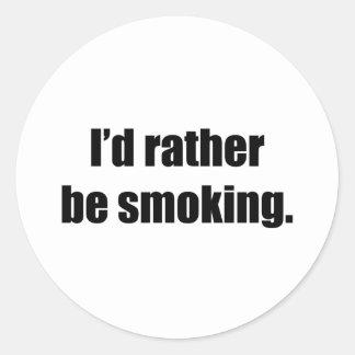 I'd Rather Be Smoking Round Sticker