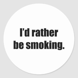 I'd Rather Be Smoking Stickers