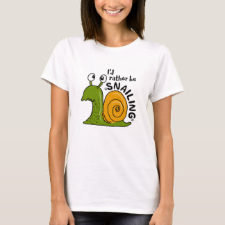 I'd Rather Be SNAILING Funny T-Shirt