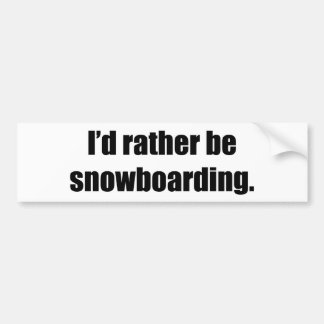 I'd Rather Be Snowboarding Bumper Sticker