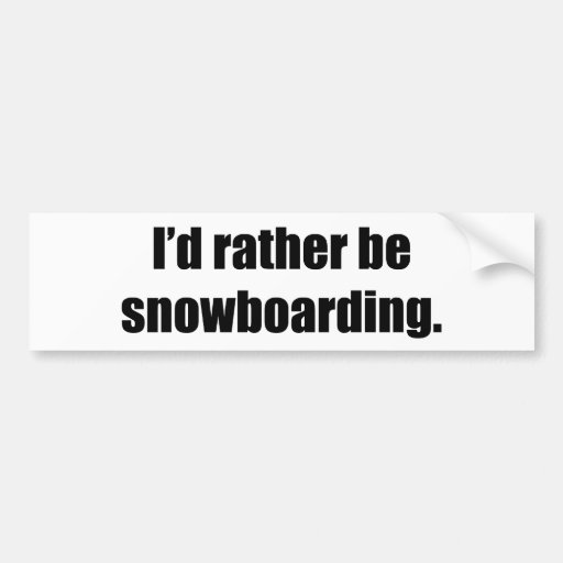 I'd Rather Be Snowboarding Bumper Stickers