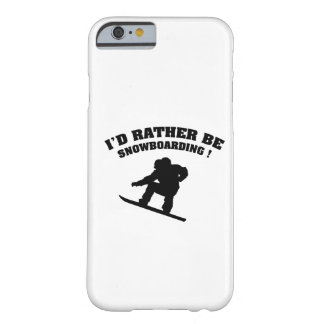 I'd Rather Be Snowboarding Barely There iPhone 6 Case