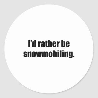I'd Rather Be Snowmobiling Round Sticker