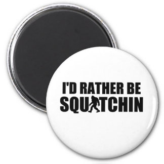 I'd Rather Be Squatchin! 6 Cm Round Magnet