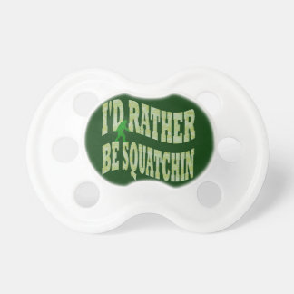 I'd rather be squatchin baby pacifiers