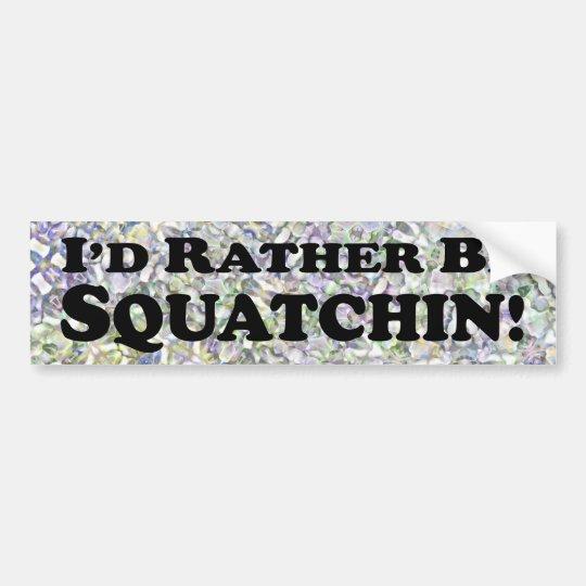 I'd Rather Be Squatchin - Bumper Sticker