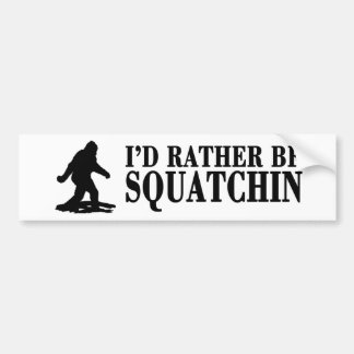 I'd Rather be SQUATCHIN, Finding Bigfoot Bumper Sticker