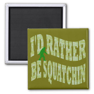I'd rather be Squatchin green camo Square Magnet