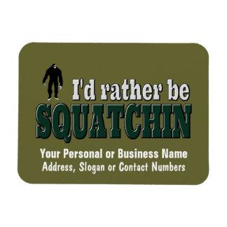 I'd Rather Be SQUATCHIN Magnet