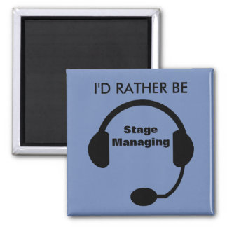 I'd Rather Be Stage Managing Magnet