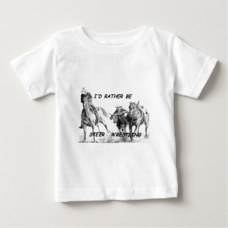 I'd Rather Be Steer Wrestling Baby T-Shirt