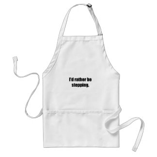 I'd Rather Be Stepping Standard Apron