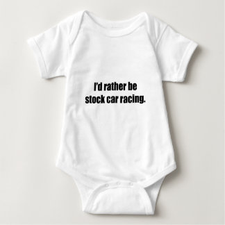I'd Rather Be Stock Car Racing Baby Bodysuit