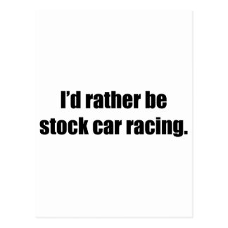 I'd Rather Be Stock Car Racing Postcard