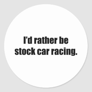 I'd Rather Be Stock Car Racing Sticker