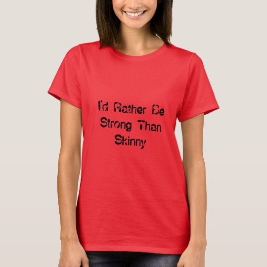 I'd Rather Be Strong Than Skinny Tshirt