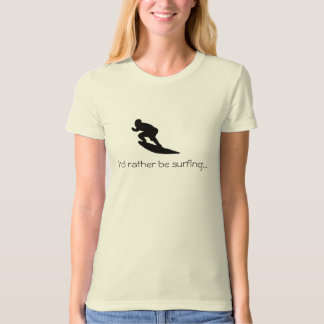 I'd rather be surfing...T-shirt T-Shirt