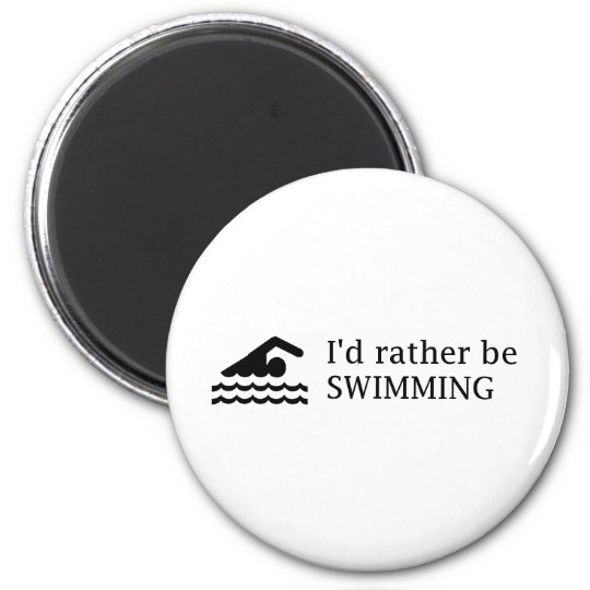 I'd rather be SWIMMING 6 Cm Round Magnet