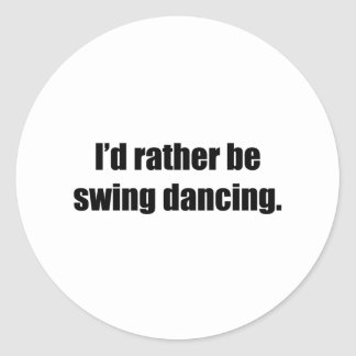 I'd Rather Be Swing Dancing Round Sticker