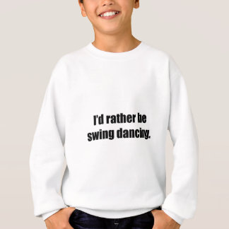 I'd Rather Be Swing Dancing Sweatshirt
