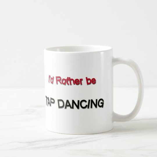 I'd Rather Be Tap Dancing Coffee Mug