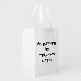 I'D RATHER BE TEACHING LATIN Black Text on White Reusable Grocery Bag