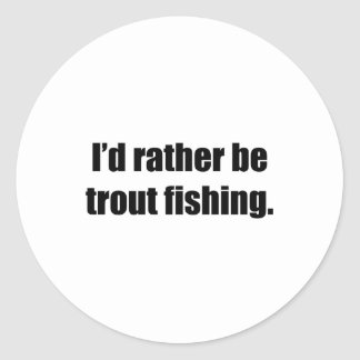 I'd Rather Be Trout Fishing Sticker