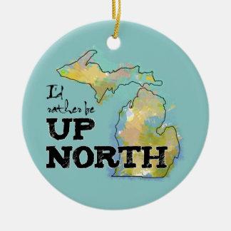 I'd rather be Up North Michigan Round Ceramic Decoration