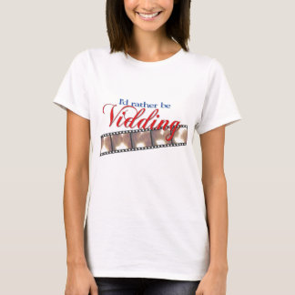I'd Rather Be Vidding - Nine T-Shirt