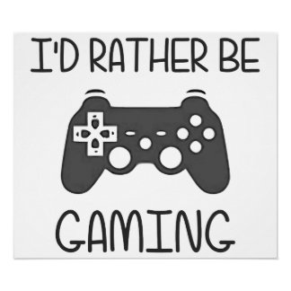 I'd Rather Be Video Gaming Poster