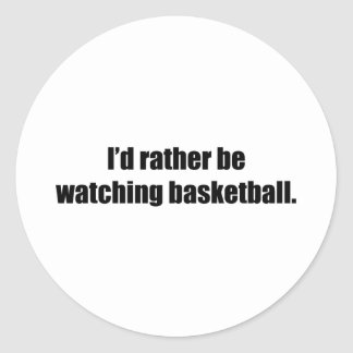 I'd Rather Be Watching Basketball Round Sticker