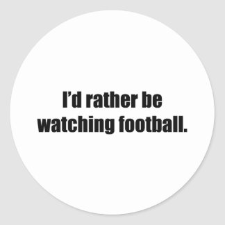 I'd Rather Be Watching Football Round Sticker
