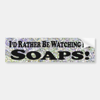 I'd Rather Be Watching My Soaps - Bumper Sticker