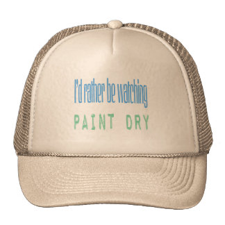 I'd Rather Be Watching Paint Dry Cap