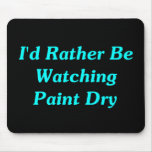 I'd Rather Be Watching Paint Dry Mousemat