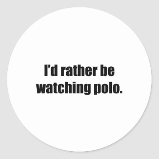I'd Rather Be Watching Polo Round Sticker