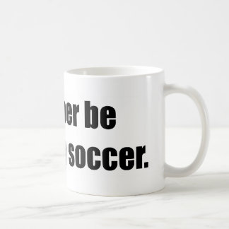 I'd Rather Be Watching Soccer Classic White Coffee Mug