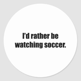 I'd Rather Be Watching Soccer Round Sticker