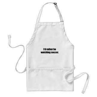I'd Rather Be Watching Soccer Standard Apron