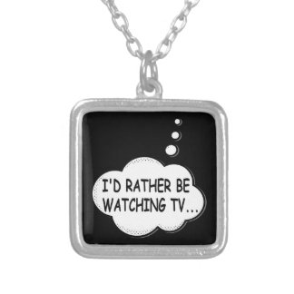 I'd Rather Be Watching TV Silver Plated Necklace