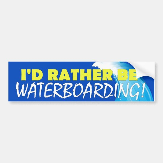 I'd Rather Be Waterboarding! Bumper Sticker