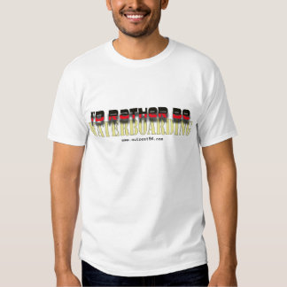 I'd Rather Be Waterboarding Tees