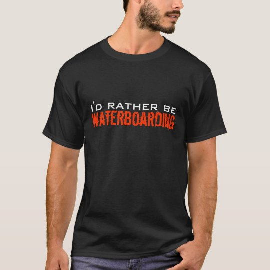I'd Rather Be Waterboarding, waterboarding T-Shirt