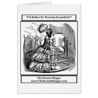 I'd Rather be wearing Hoop-skirts! Card