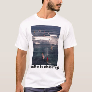 I'd rather be windsurfing! shirt