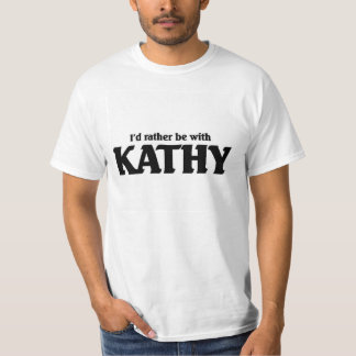I'd rather be with Kathy T-Shirt