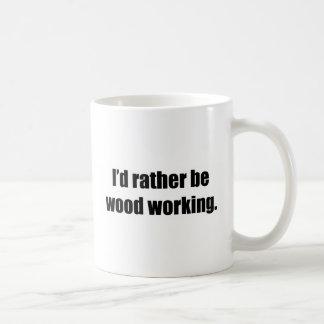 I'd Rather Be Wood Working Basic White Mug