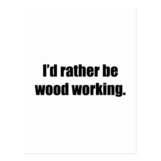 I'd Rather Be Wood Working Postcard