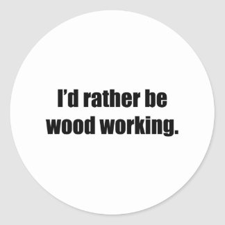 I'd Rather Be Wood Working Round Stickers